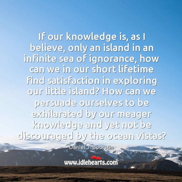 If our knowledge is, as I believe, only an island in an Image