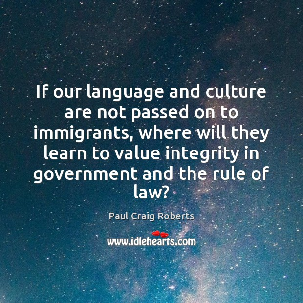 If our language and culture are not passed on to immigrants, where Paul Craig Roberts Picture Quote