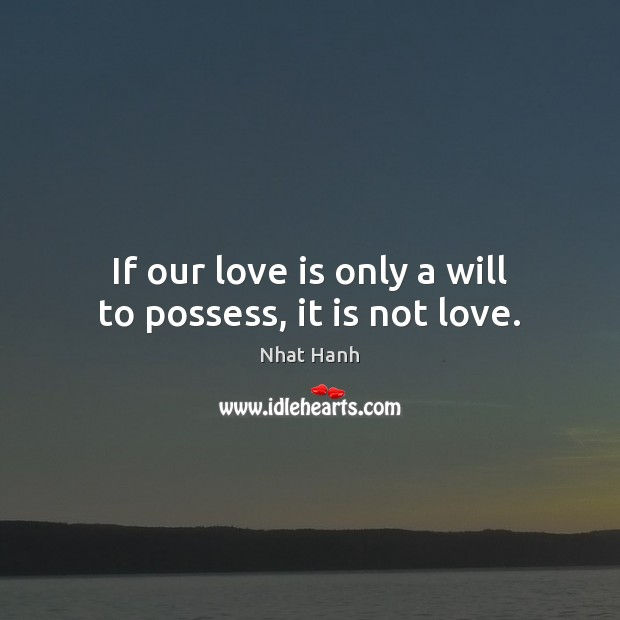 Image, If our love is only a will to possess, it is not love.