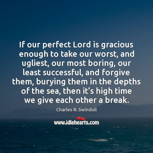 If our perfect Lord is gracious enough to take our worst, and Image