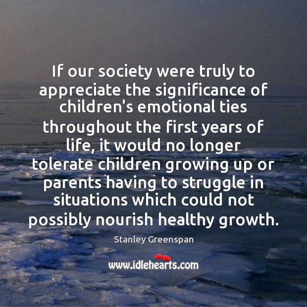 If our society were truly to appreciate the significance of children's emotional Stanley Greenspan Picture Quote