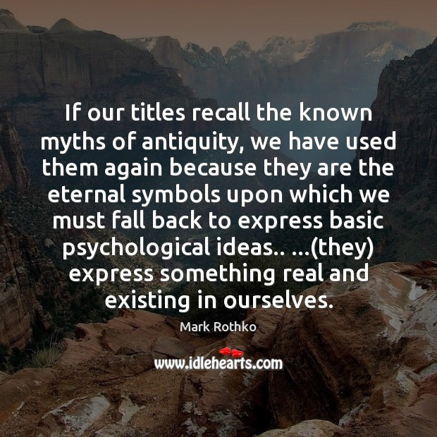 Image, If our titles recall the known myths of antiquity, we have used