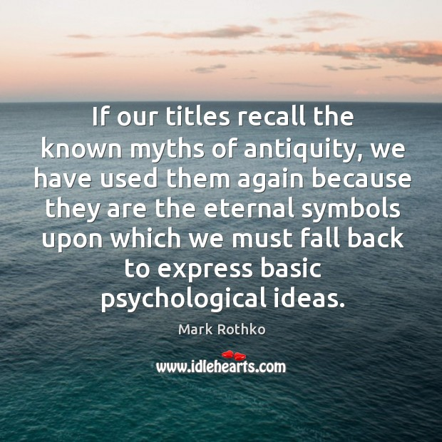 Image, If our titles recall the known myths of antiquity, we have used them again because they are the