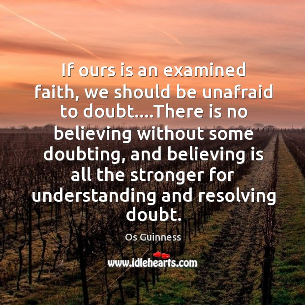 If ours is an examined faith, we should be unafraid to doubt…. Image