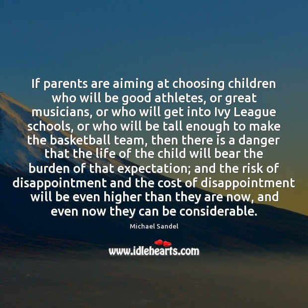If parents are aiming at choosing children who will be good athletes, Michael Sandel Picture Quote