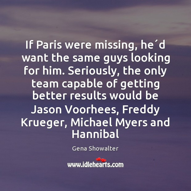 Image, If Paris were missing, he´d want the same guys looking for