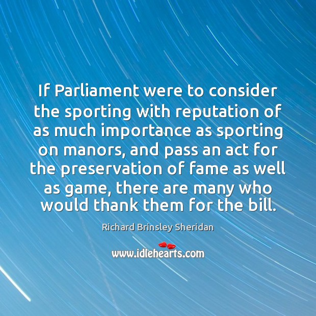 If Parliament were to consider the sporting with reputation of as much Richard Brinsley Sheridan Picture Quote