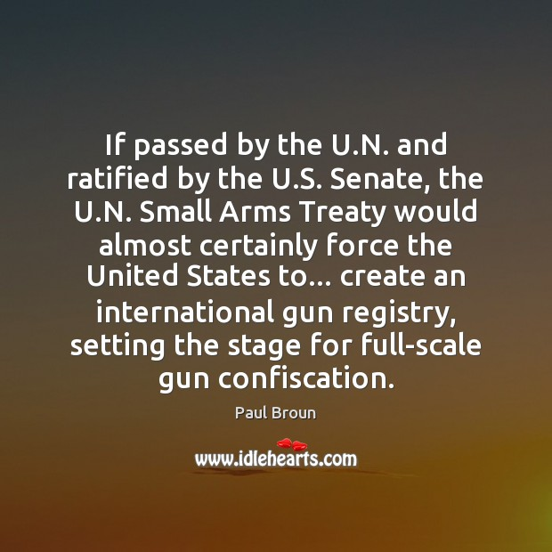If passed by the U.N. and ratified by the U.S. Paul Broun Picture Quote