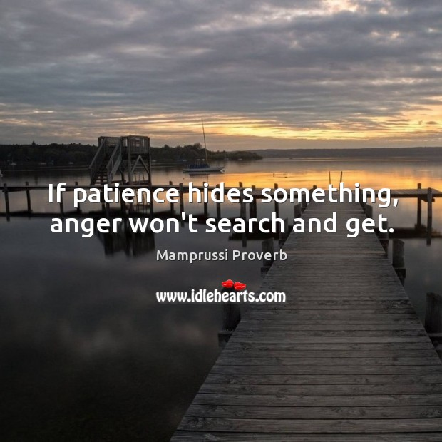 If patience hides something, anger won't search and get. Mamprussi Proverbs Image