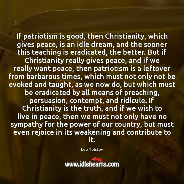 If patriotism is good, then Christianity, which gives peace, is an idle Patriotism Quotes Image