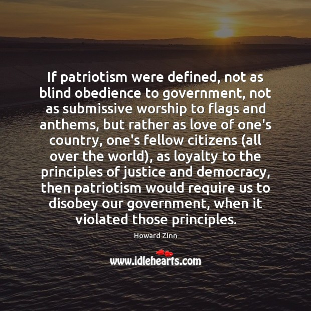 If patriotism were defined, not as blind obedience to government, not as Image
