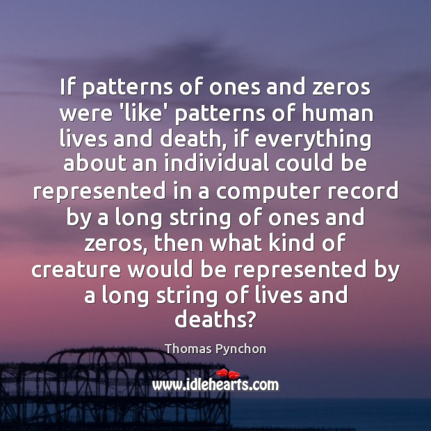 Image, If patterns of ones and zeros were 'like' patterns of human lives