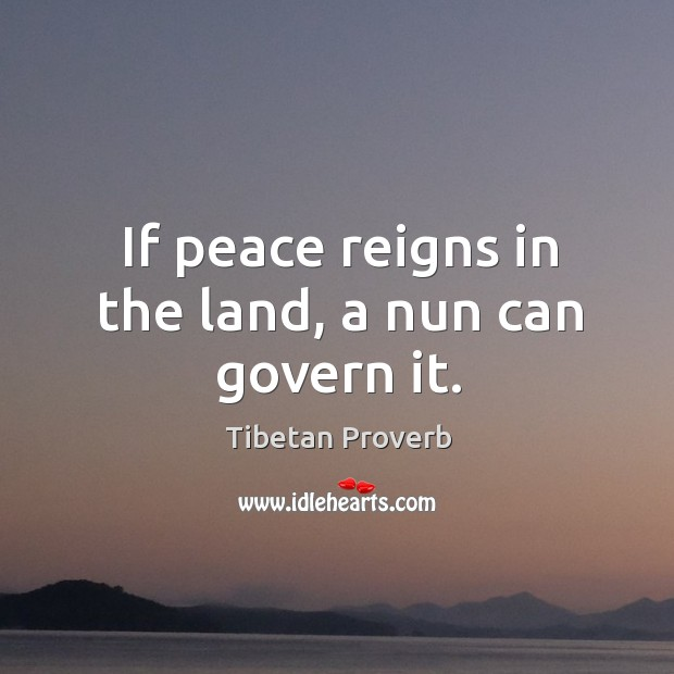 If peace reigns in the land, a nun can govern it. Tibetan Proverbs Image