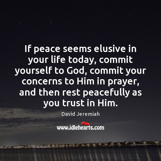 If peace seems elusive in your life today, commit yourself to God, Image