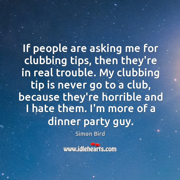 If people are asking me for clubbing tips, then they're in real Image