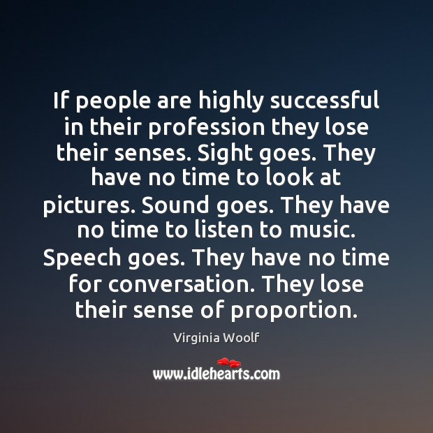 Image, If people are highly successful in their profession they lose their senses.