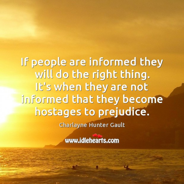 If people are informed they will do the right thing. It's when Image