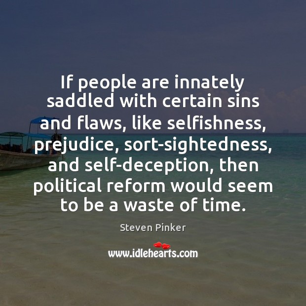 If people are innately saddled with certain sins and flaws, like selfishness, Image