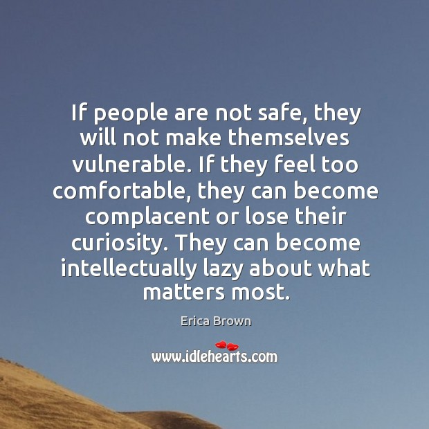 If people are not safe, they will not make themselves vulnerable. If Image