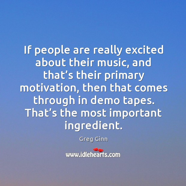 If people are really excited about their music, and that's their primary motivation Image