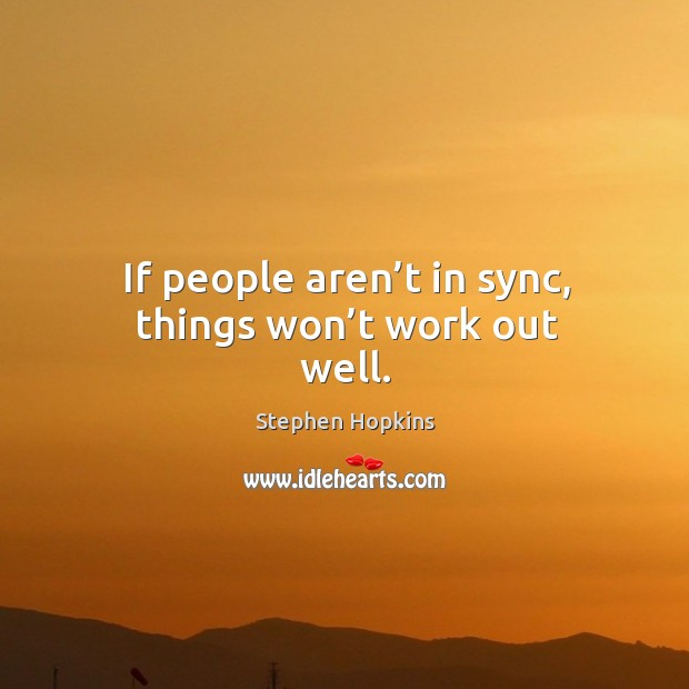 If people aren't in sync, things won't work out well. Image