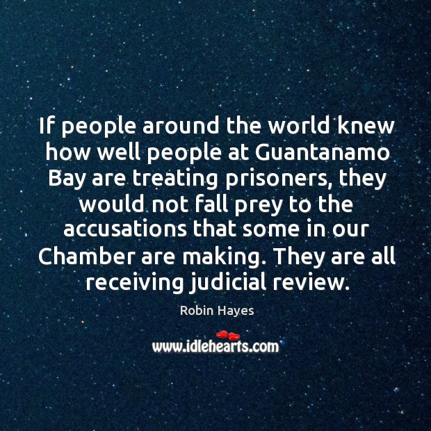 If people around the world knew how well people at guantanamo bay are treating prisoners Image