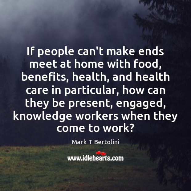 If people can't make ends meet at home with food, benefits, health, Image