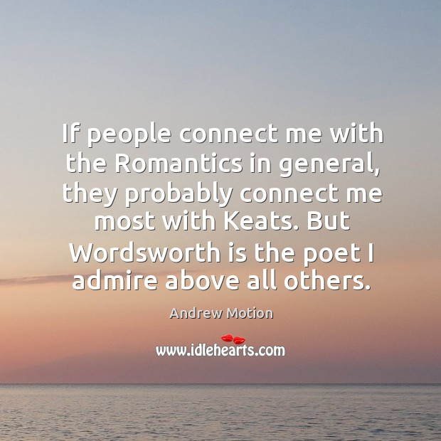 If people connect me with the romantics in general, they probably connect me most with keats. Image