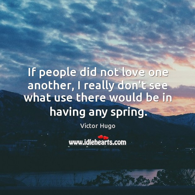 If people did not love one another, I really don't see what Image