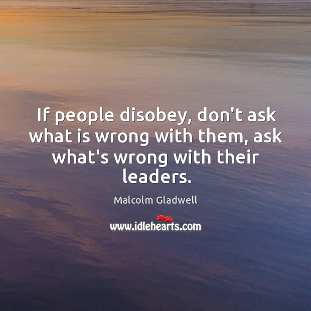 Image, If people disobey, don't ask what is wrong with them, ask what's wrong with their leaders.