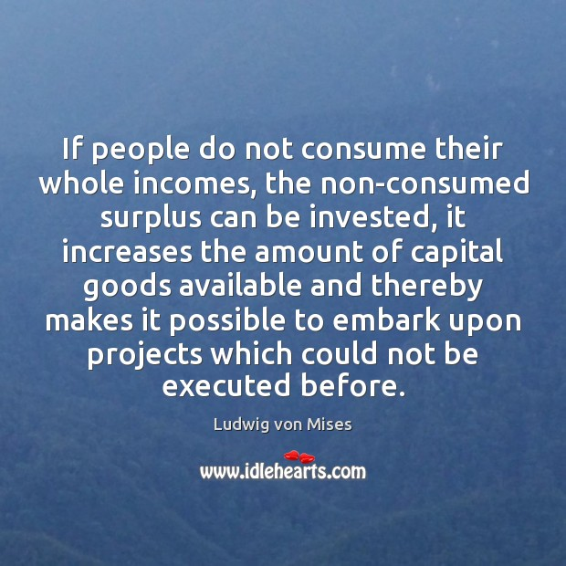 If people do not consume their whole incomes, the non-consumed surplus can Image
