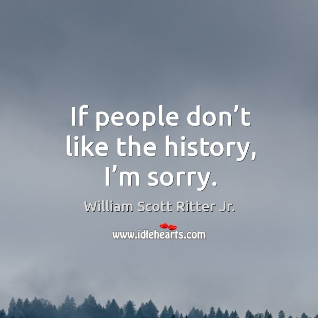 If people don't like the history, I'm sorry. Image
