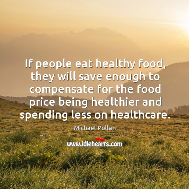 If people eat healthy food, they will save enough to compensate for Image
