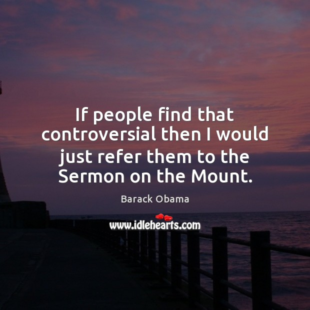 Image, If people find that controversial then I would just refer them to the Sermon on the Mount.