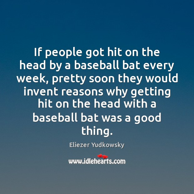 Image, If people got hit on the head by a baseball bat every