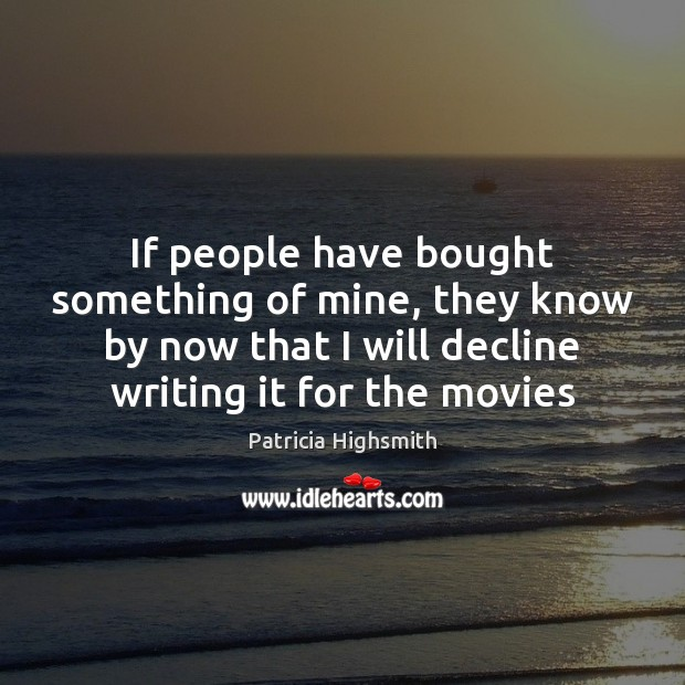 If people have bought something of mine, they know by now that Patricia Highsmith Picture Quote