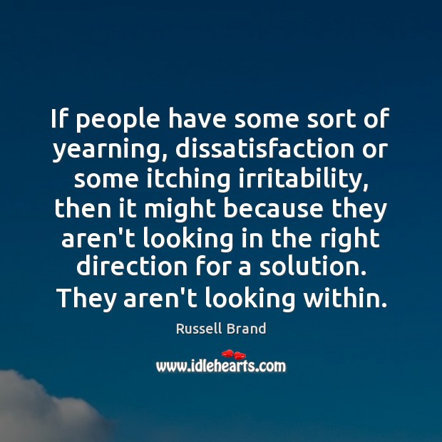 If people have some sort of yearning, dissatisfaction or some itching irritability, Russell Brand Picture Quote