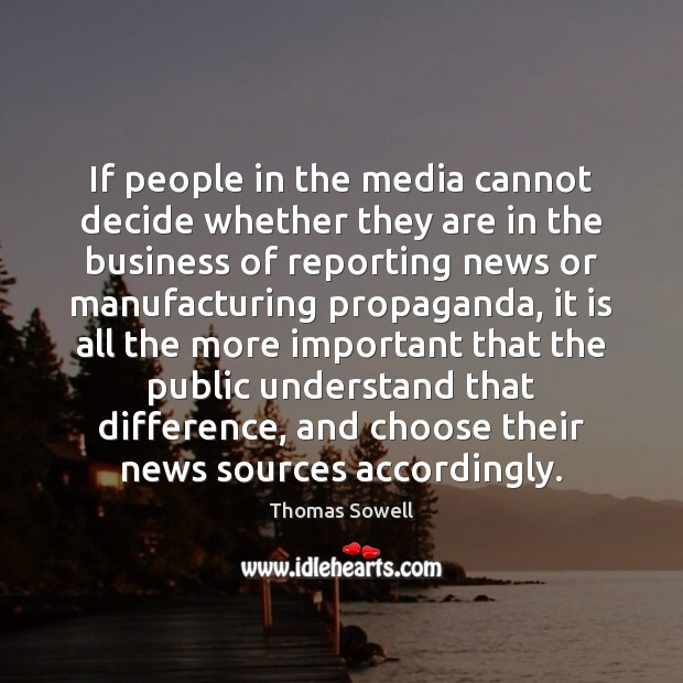 If people in the media cannot decide whether they are in the Thomas Sowell Picture Quote