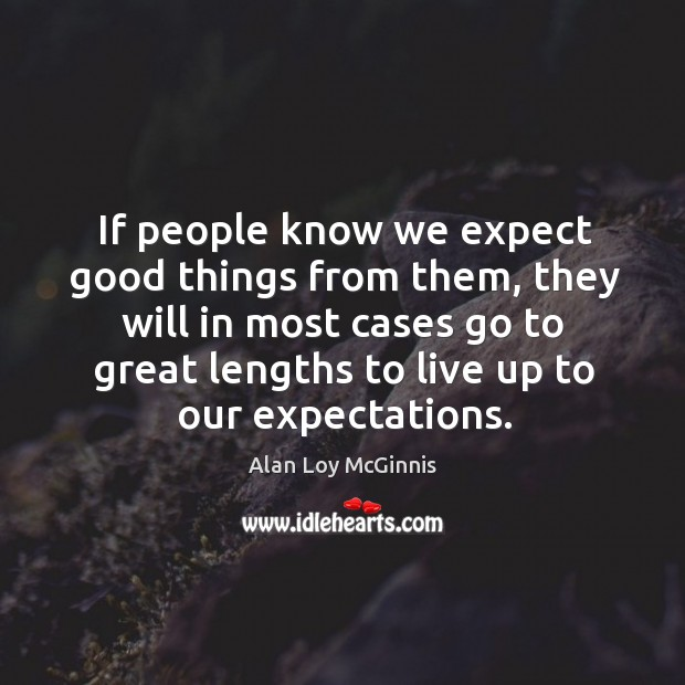 If people know we expect good things from them, they will in Alan Loy McGinnis Picture Quote
