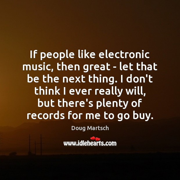 If people like electronic music, then great – let that be the Image