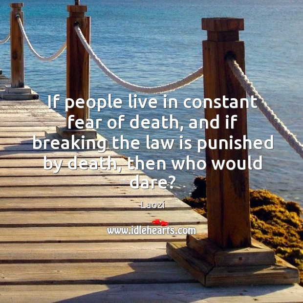Image, If people live in constant fear of death, and if breaking the