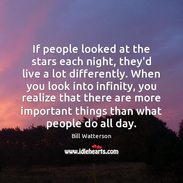 If people looked at the stars each night, they'd live a lot Bill Watterson Picture Quote