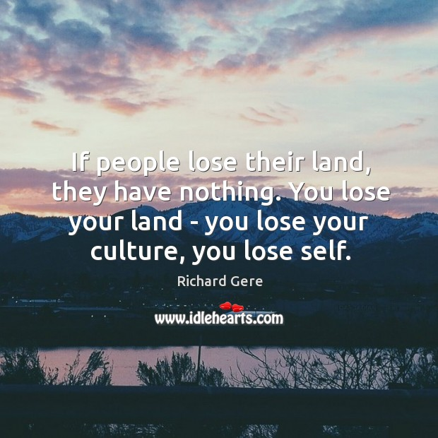 If people lose their land, they have nothing. You lose your land Image