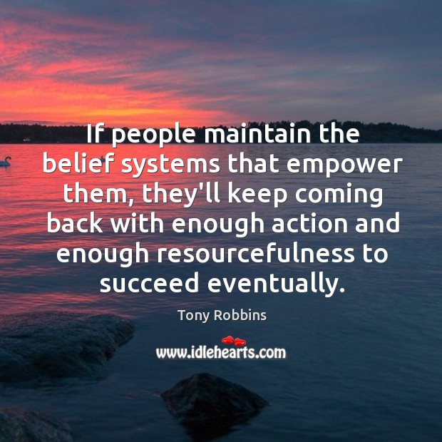 If people maintain the belief systems that empower them, they'll keep coming Image