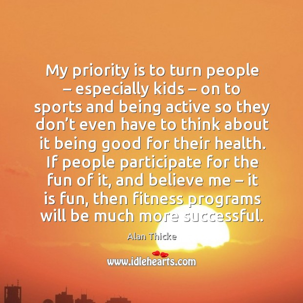 If people participate for the fun of it, and believe me – it is fun, then fitness programs will be much more successful. Alan Thicke Picture Quote