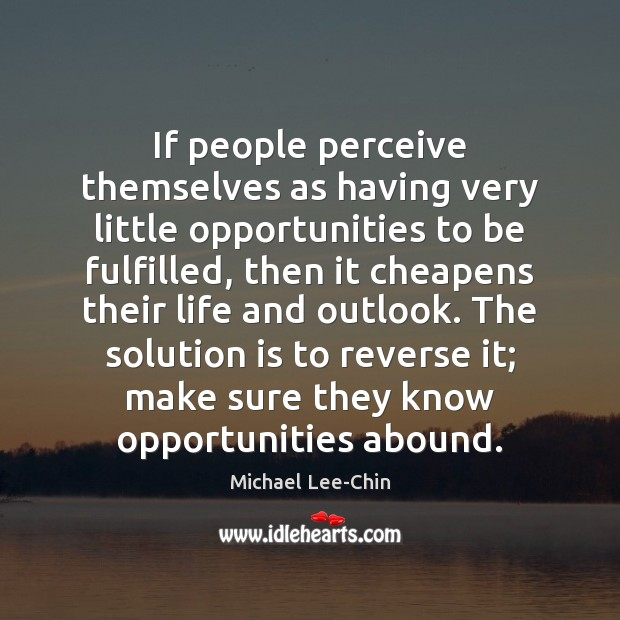 If people perceive themselves as having very little opportunities to be fulfilled, Solution Quotes Image