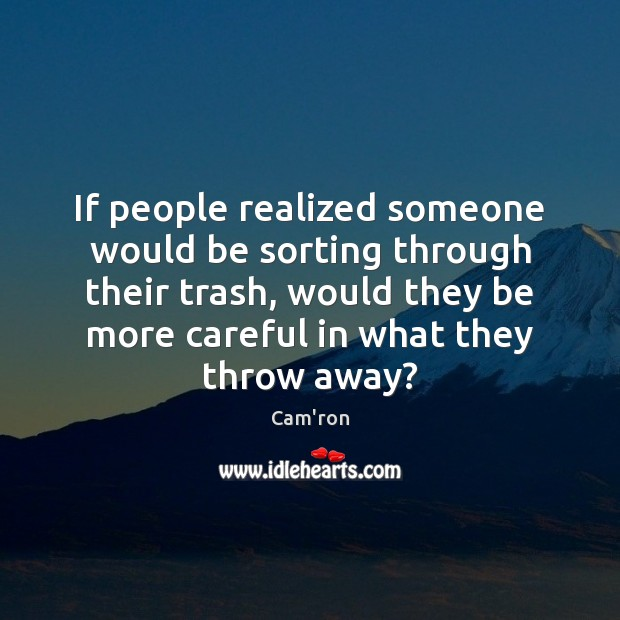 Image, If people realized someone would be sorting through their trash, would they
