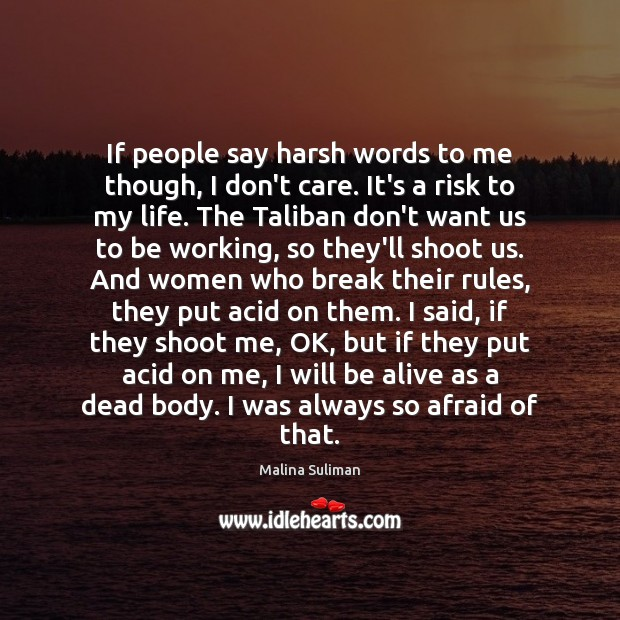 If people say harsh words to me though, I don't care. It's Image