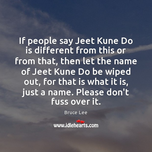 If people say Jeet Kune Do is different from this or from Bruce Lee Picture Quote
