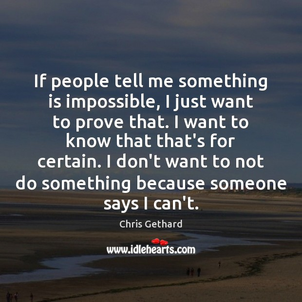 Chris Gethard Picture Quote image saying: If people tell me something is impossible, I just want to prove